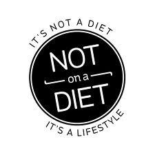 It's not a diet, It's a lifestylechange.